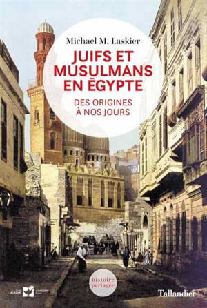 Juifs et musulmans en Egypte : des origines à nos jours