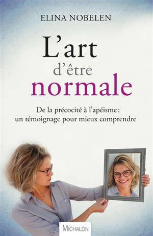L'art d'être normale : de la précocité à l'apéisme : un témoignage pour mieux comprendre
