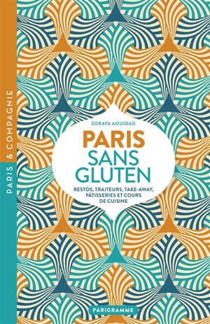 Paris sans gluten : restos, traiteurs, take-away, pâtisseries et cours de cuisine