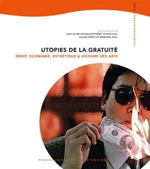 Utopies de la gratuité : droit, économie, esthétique et histoire des arts