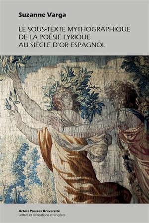 Le sous-texte mythographique de la poésie lyrique au Siècle d'or espagnol