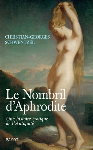 Le nombril d'Aphrodite : une histoire érotique de l'Antiquité