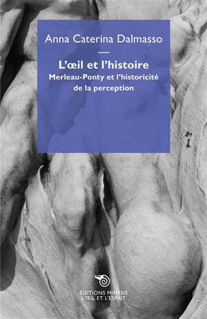 L'oeil et l'histoire : Merleau-Ponty et l'historicité de la perception