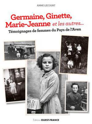 Germaine, Ginette, Marie-Jeanne et les autres... : témoignages de femmes du pays de l'Aven
