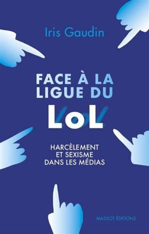 Face à la ligue du LOL : harcèlement et sexisme dans les médias