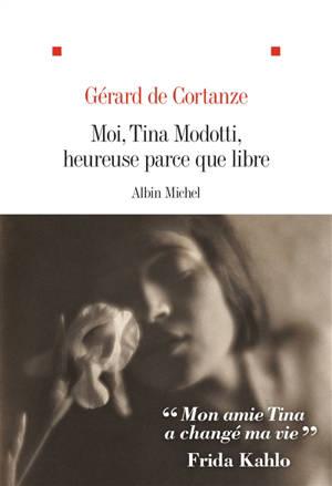 Moi, Tina Modotti, heureuse parce que libre