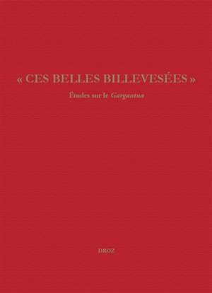Etudes rabelaisiennes. Volume 58, Ces belles billevesées : études sur le Gargantua