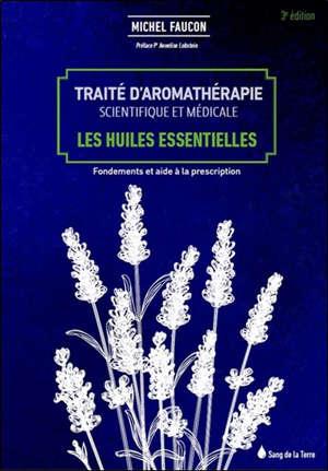Traité d'aromathérapie scientifique et médicale, Les huiles essentielles : fondements et aide à la prescription