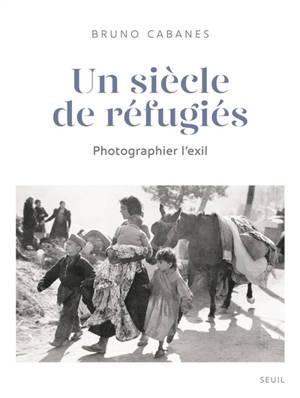 Un siècle de réfugiés : photographier l'exil