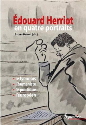 Edouard Herriot en quatre portraits : le Lyonnais, l'humaniste, le politique, l'Européen