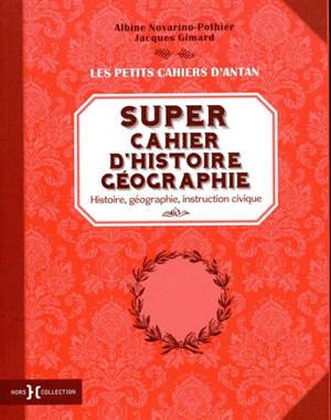 Super cahier d'histoire géographie : histoire, géographie, instruction civique