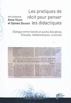 Les pratiques de récit pour penser les didactiques : dialogue entre histoire et autres disciplines (français, mathématiques, sciences)