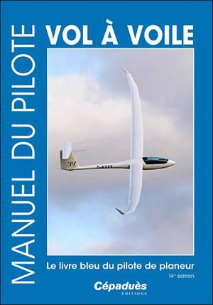 Manuel du pilote vol à voile : le livre bleu du pilote de planeur
