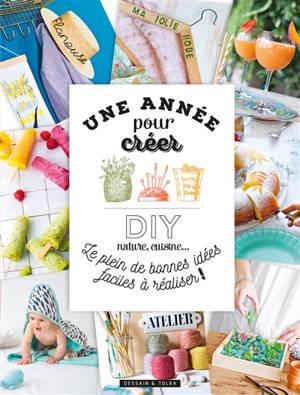 Une année pour créer : DIY nature, cuisine... : le plein de bonnes idées faciles à réaliser !