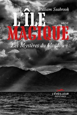 L'île magique : les mystères du vaudou : récit