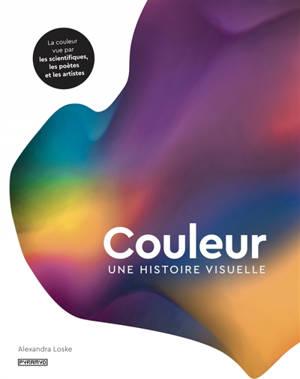 Couleur : une histoire visuelle : la couleur vue par les scientifiques, les poètes et les artistes
