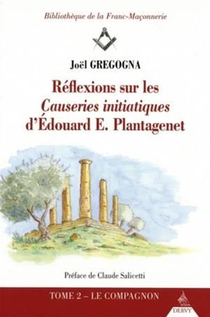 Réflexions sur les Causeries initiatiques d'Edouard E. Plantagenet. Volume 2, Le compagnon