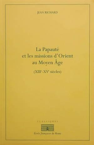 La papauté et les missions d'Orient au Moyen Age (XIIIe-XVe siècles)