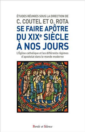 Se faire apôtre du XIXe à nos jours : l'Eglise catholique et les différents régimes d'apostolat dans le monde moderne