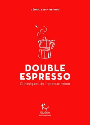Double espresso : chroniques de l'heureux retour