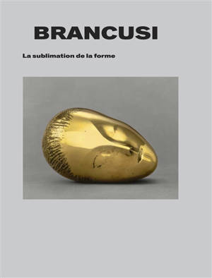 Brancusi : la sublimation de la forme