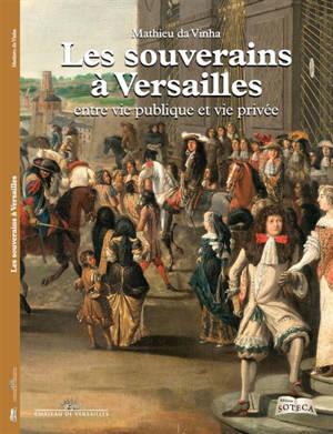 Les souverains à Versailles : entre vie publique et vie privée
