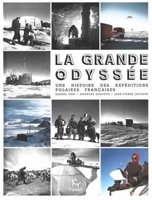 La grande odyssée : une histoire des Expéditions polaires françaises