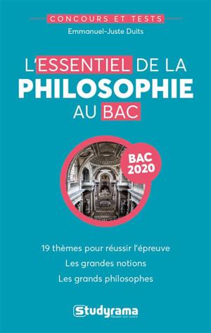 L'essentiel de la philosophie au bac : 19 thèmes pour réussir l'épreuve, les grandes notions, les grands philosophes : bac 2020