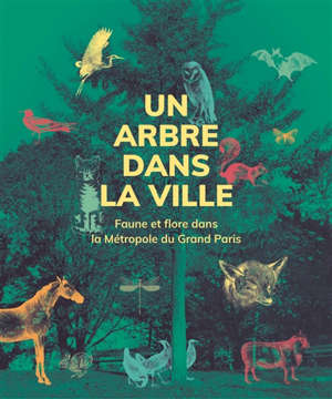 Un arbre dans la ville : faune et flore dans la métropole du Grand Paris