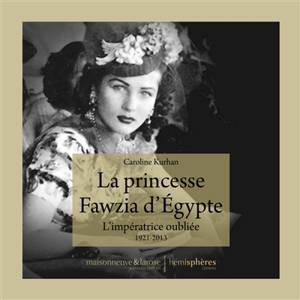 La princesse Fawzia d'Egypte : l'impératrice oubliée, 1921-2013