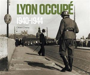 Lyon occupé : 1940-1944