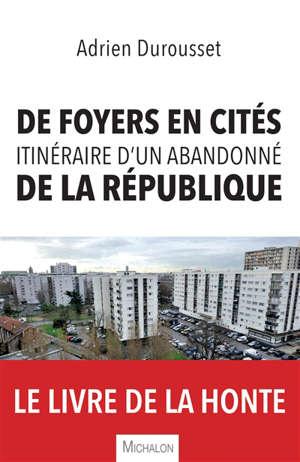 De foyers en cités : itinéraire d'un abandonné de la République