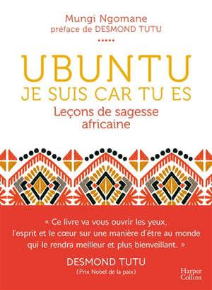 Ubuntu : je suis car tu es : leçons de sagesse africaine