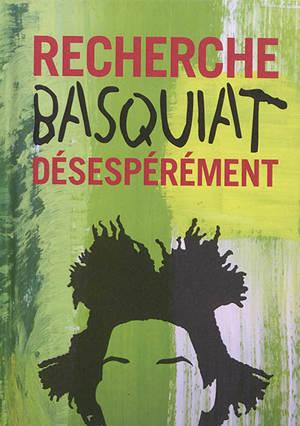 Recherche Basquiat désespérément