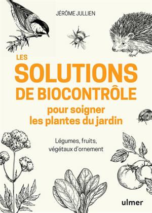 Les solutions de biocontrôle pour soigner les plantes du jardin : légumes, fruits, végétaux d'ornement