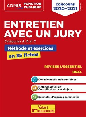 Entretien avec un jury, catégories A, B et C : méthode et exercices en 35 fiches : concours 2020-2021