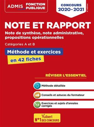 Note et rapport : note de synthèse, note administrative, propositions opérationnelles : catégories A et B, méthode et exercices en 42 fiches, concours 2020-2021