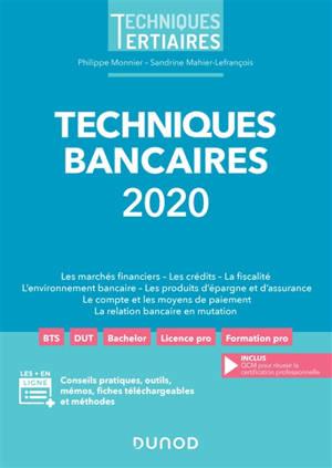 Techniques bancaires 2020 : les marchés financiers, les crédits, la fiscalité, l'environnement bancaire, les produits d'épargne et d'assurance, le compte et les moyens de paiement, la relation bancaire en mutation