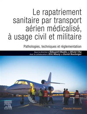 Le rapatriement sanitaire par transport aérien médicalisé : pathologies, techniques et réglementation, à usage civil et militaire