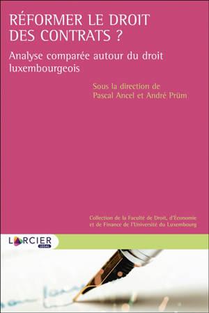 Réformer le droit des contrats ? : analyse comparée autour du droit luxembourgeois
