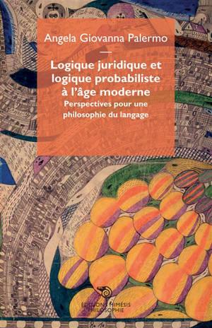 Logique juridique et logique probabiliste à l'âge moderne : perspectives pour une philosophie du langage