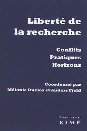 Liberté de la recherche : conflits, pratiques, horizons