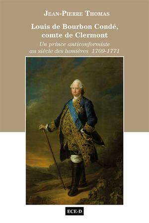 Louis de Bourbon-Condé, comte de Clermont : un prince anticonformiste au siècle des lumières, 1709-1771