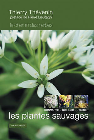 Le chemin des herbes : les plantes sauvages : connaître, cueillir, utiliser