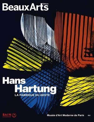 Hans Hartung : la fabrique du geste : Musée d'art moderne de Paris