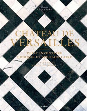 Château de Versailles : petit inventaire ludique et spectaculaire de la plus belle maison du monde