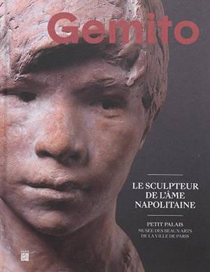 Vincenzo Gemito : le sculpteur de l'âme napolitaine : exposition, Paris, Petit Palais, musée des beaux arts de la Ville de Paris