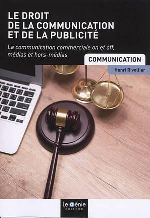 Le droit de la communication et de la publicité : la communication commerciale on et off, médias et hors-médias