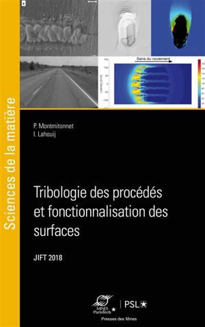 Tribologie des procédés et fonctionnalisation des surfaces : actes des 30es Journées internationales francophones de tribologie, JIFT 2018, Sophia-Antipolis, 16-18 mai 2018