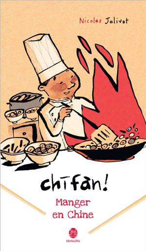 Chifan ! : manger en Chine : carnet de voyage